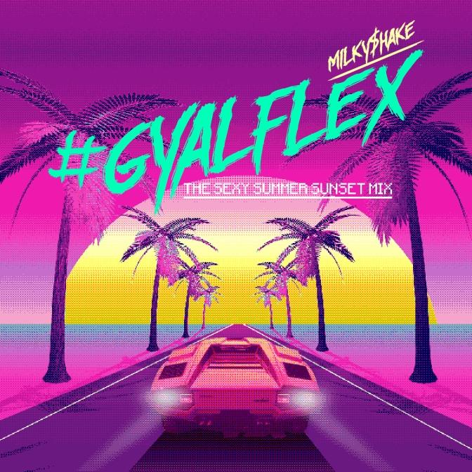 Featuring DJ milky$hake #GyalFlex